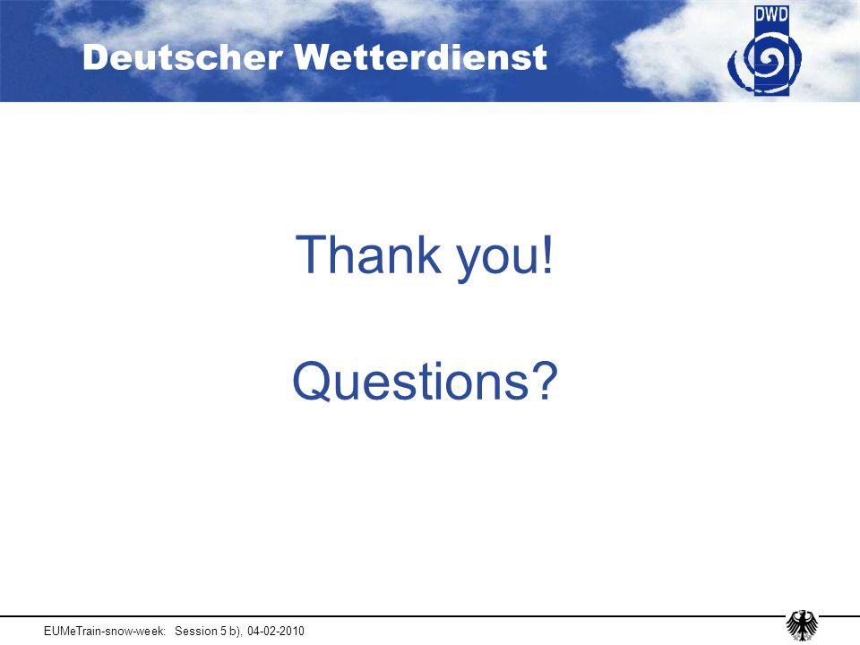 Deutscher Wetterdienst EUMeTrain-snow-week: Session 5 b), 04-02-2010 Thank you! Questions?