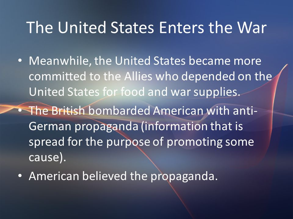 The United States Enters the War Meanwhile, the United States became more committed to the Allies who depended on the United States for food and war supplies.