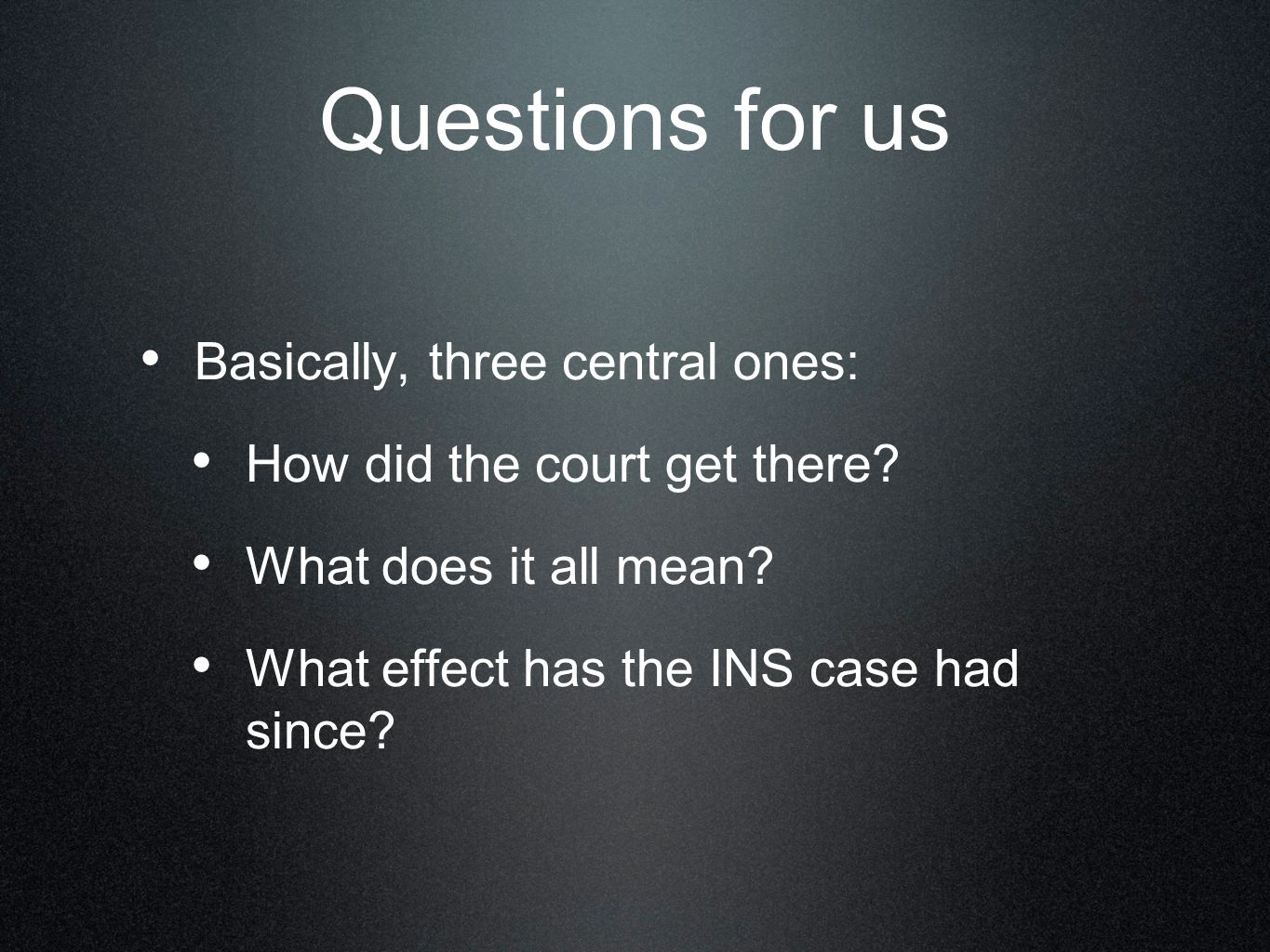 Questions for us Basically, three central ones: How did the court get there.