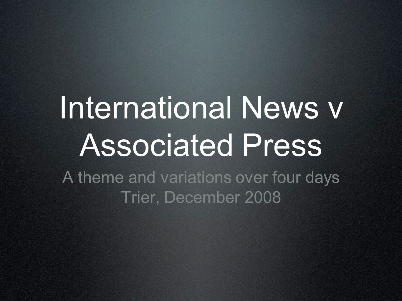 International News v Associated Press A theme and variations over four days Trier, December 2008