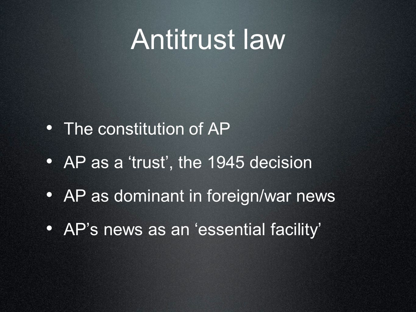 Antitrust law The constitution of AP AP as a 'trust', the 1945 decision AP as dominant in foreign/war news AP's news as an 'essential facility'