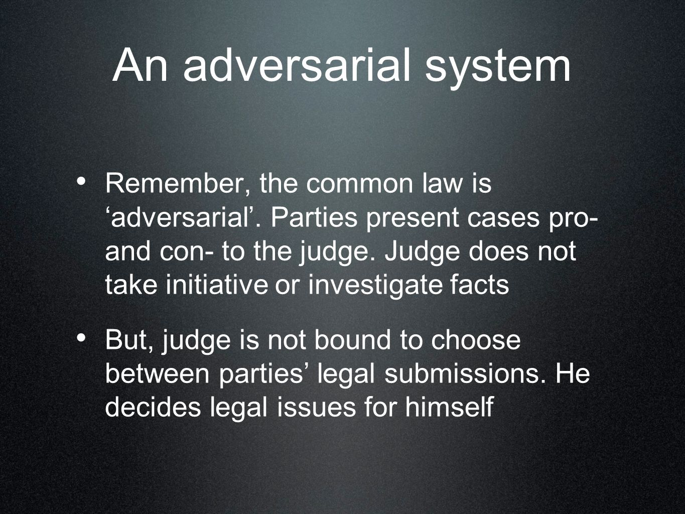 An adversarial system Remember, the common law is 'adversarial'.