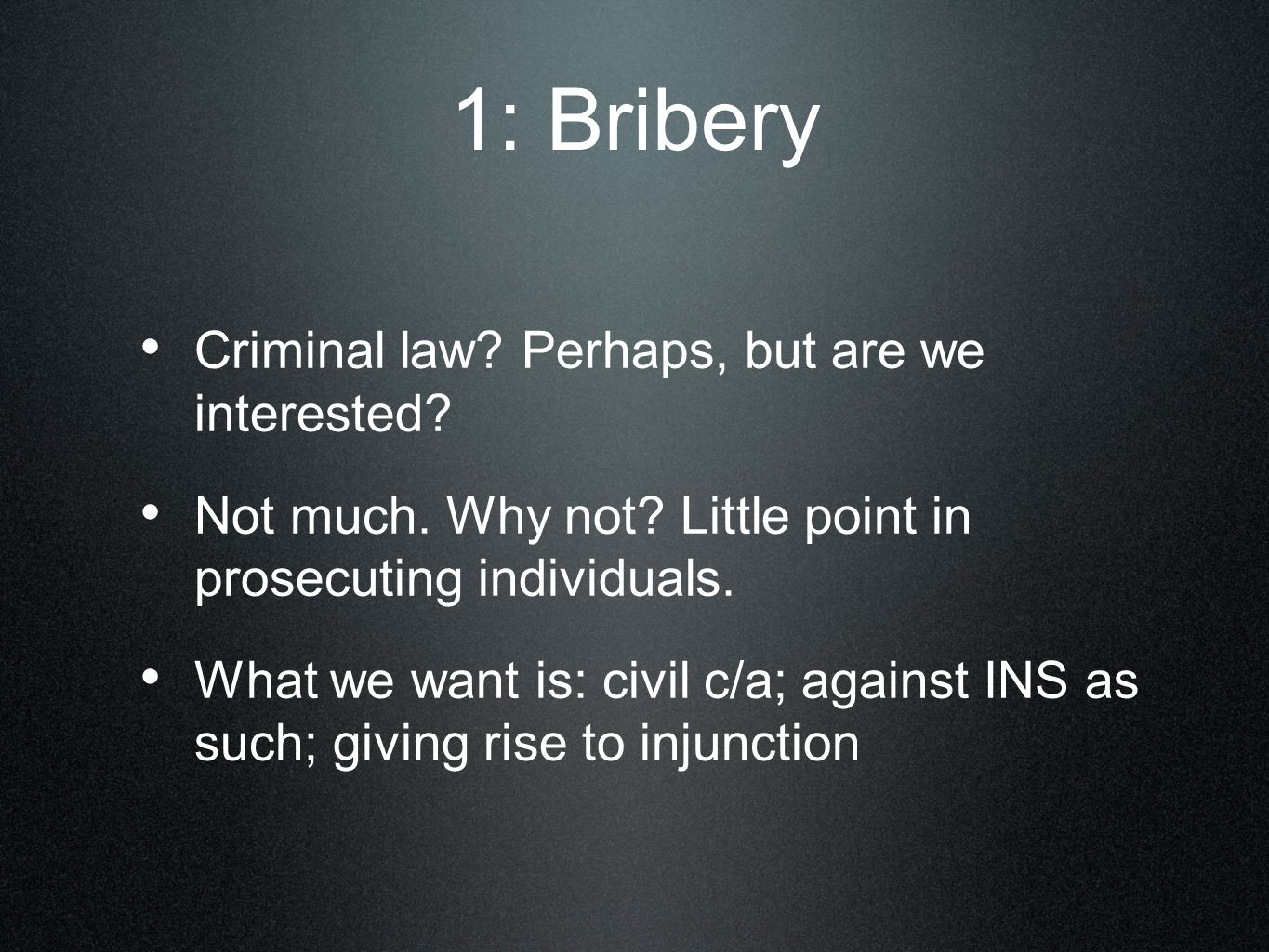 1: Bribery Criminal law. Perhaps, but are we interested.