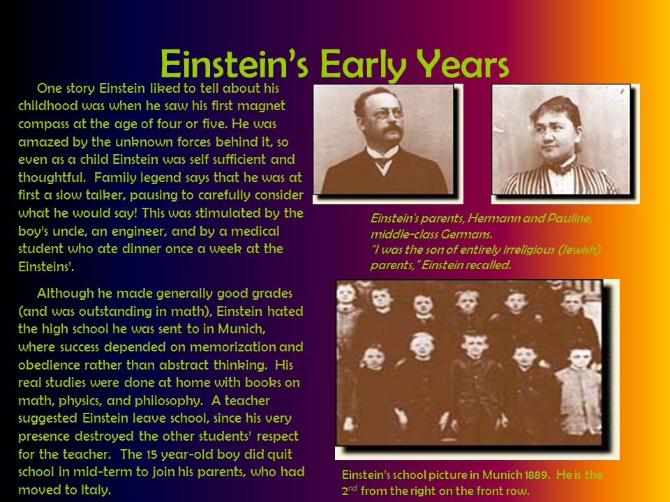 Einstein's Early Years One story Einstein liked to tell about his childhood was when he saw his first magnet compass at the age of four or five. He wa