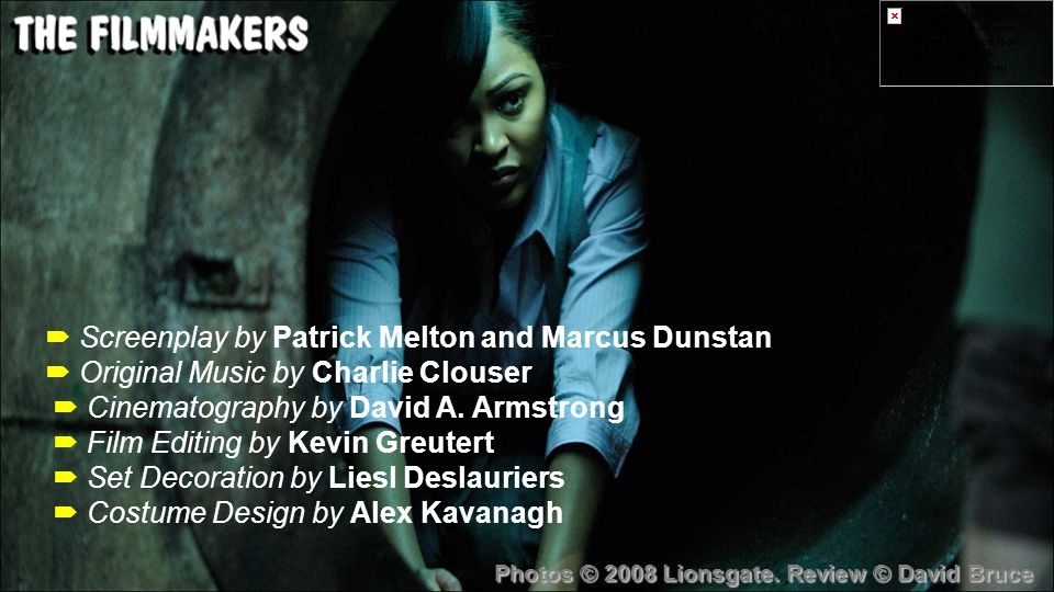  Screenplay by Patrick Melton and Marcus Dunstan  Original Music by Charlie Clouser  Cinematography by David A.