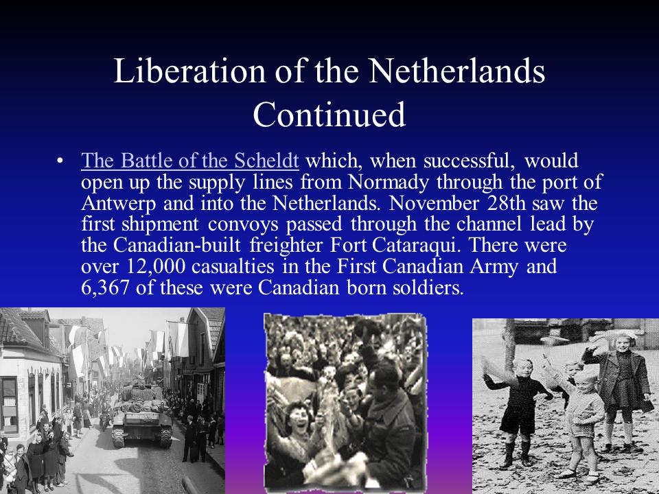 Liberation of the Netherlands The Liberation of Holland will always be one of the most important moments in the history of World War II for Canadian Soldiers.