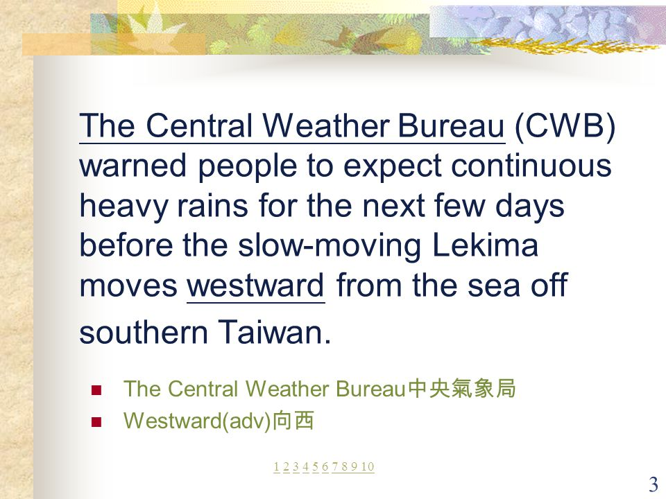3 The Central Weather Bureau (CWB) warned people to expect continuous heavy rains for the next few days before the slow-moving Lekima moves westward f