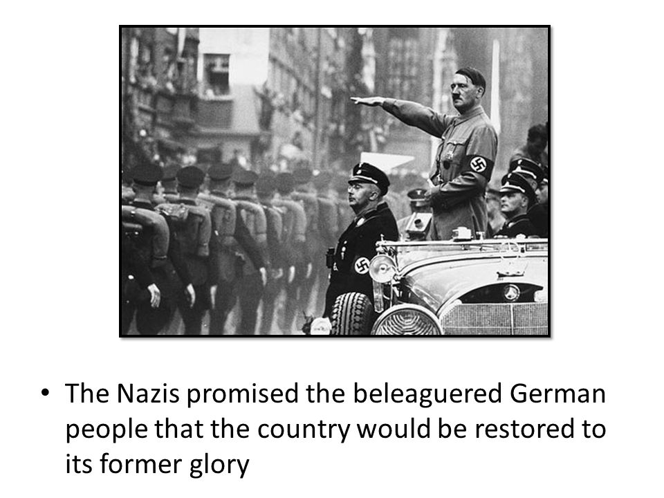The Nazis promised the beleaguered German people that the country would be restored to its former glory