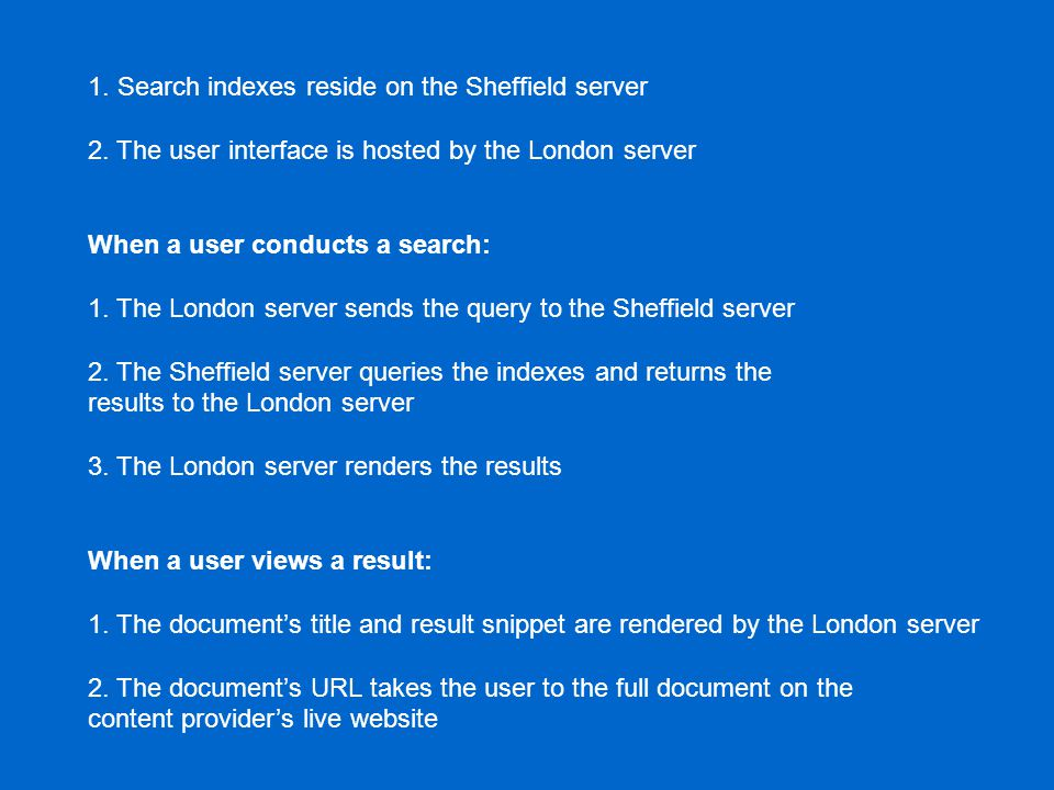1. Search indexes reside on the Sheffield server 2.