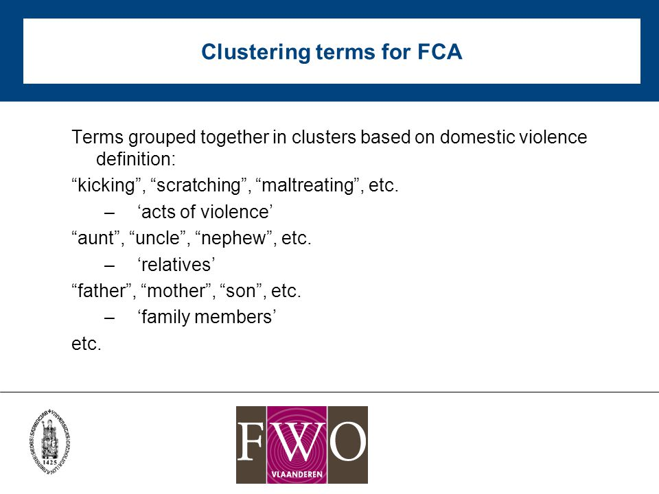 Clustering terms for FCA Terms grouped together in clusters based on domestic violence definition: kicking , scratching , maltreating , etc.