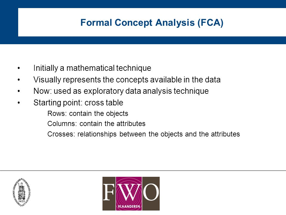 Temporal Concept Analysis (TCA) TCA: –Based on FCA –Addresses the problem of representing time –Is particularly suited as for visual representation of discrete temporal phenomena