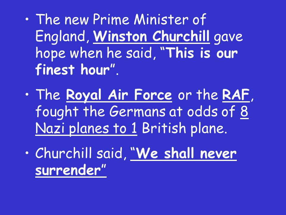 The new Prime Minister of England, Winston Churchill gave hope when he said, This is our finest hour .