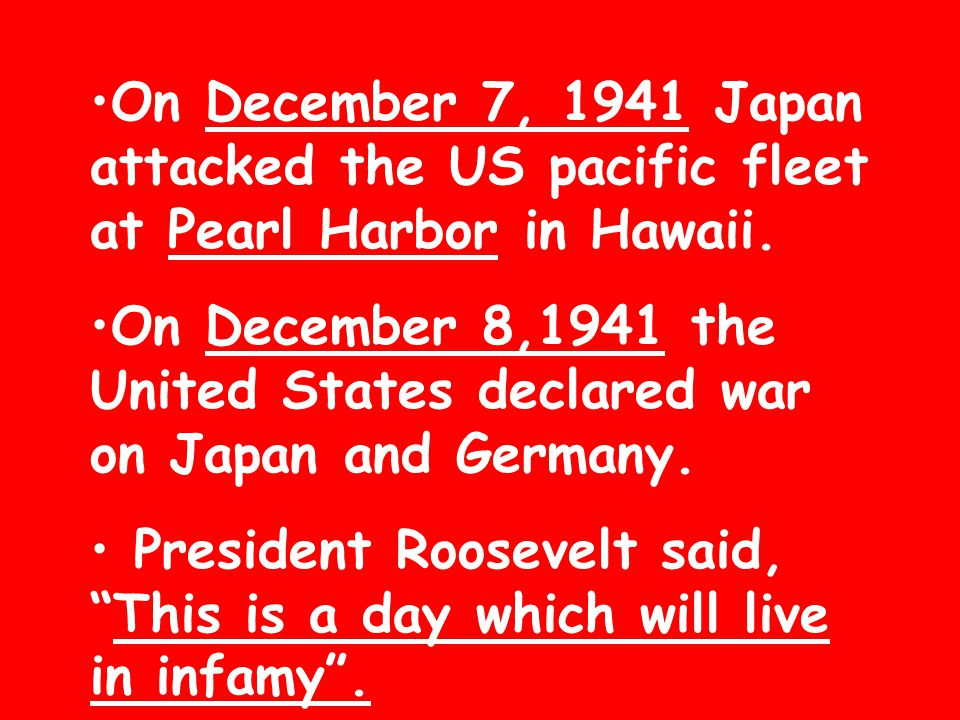 On December 7, 1941 Japan attacked the US pacific fleet at Pearl Harbor in Hawaii.