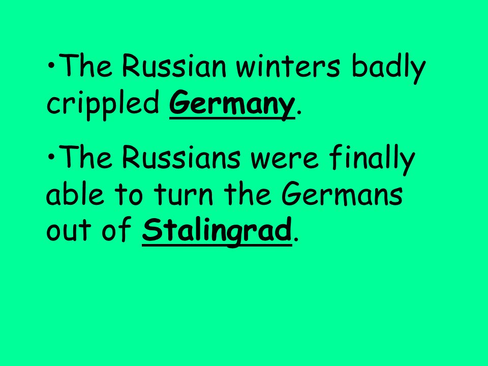 The Russian winters badly crippled Germany.