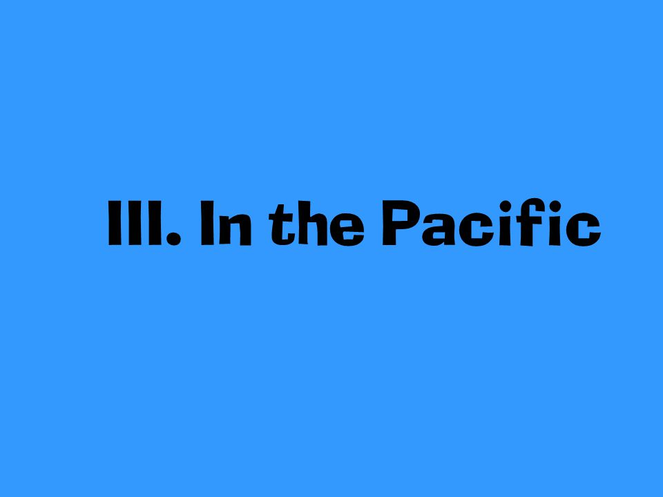 III. In the Pacific