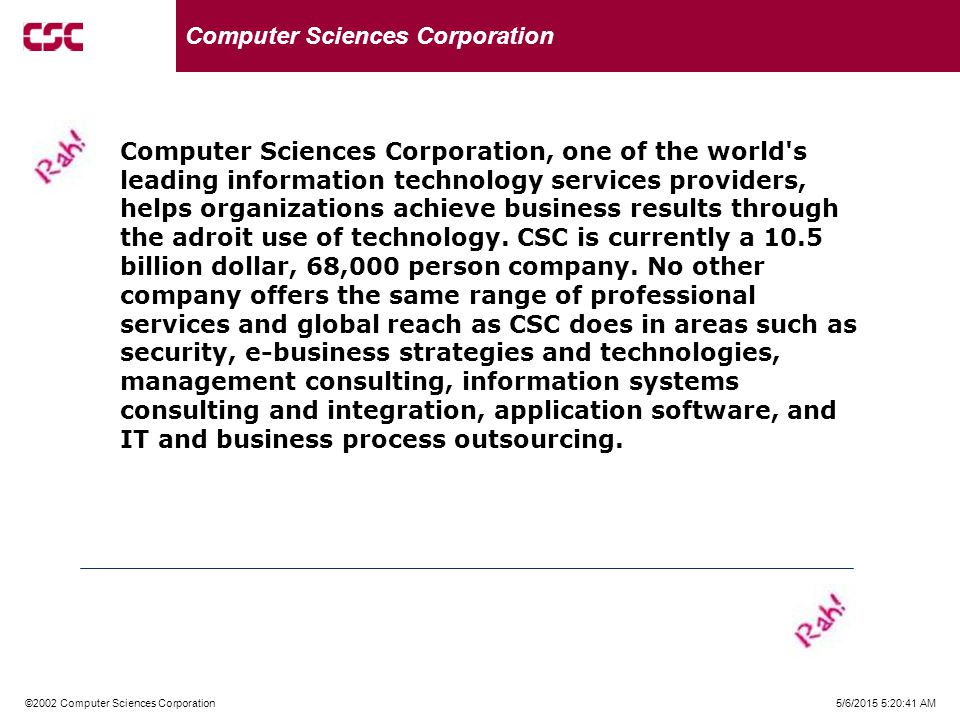 5/6/2015 5:21:02 AM©2002 Computer Sciences Corporation Low-Density Slide Layout Computer Sciences Corporation, one of the world s leading information technology services providers, helps organizations achieve business results through the adroit use of technology.