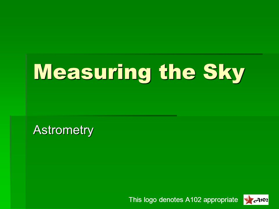 A Branch of Astronomy  Astrometry concerns itself with counting, observing positions, and measuring trajectories  Naked-eye observations  All they could do before 1600  Motions in the Sky ppt.