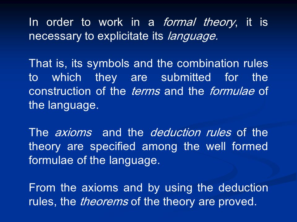 In order to work in a formal theory, it is necessary to explicitate its language. That is, its symbols and the combination rules to which they are sub