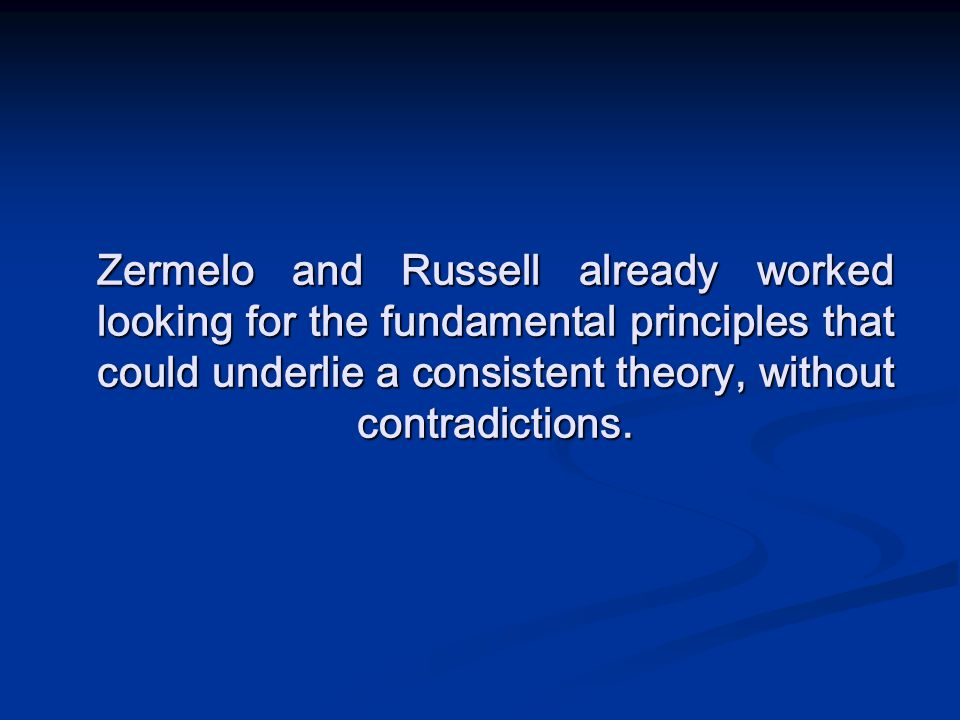 Zermelo and Russell already worked looking for the fundamental principles that could underlie a consistent theory, without contradictions.