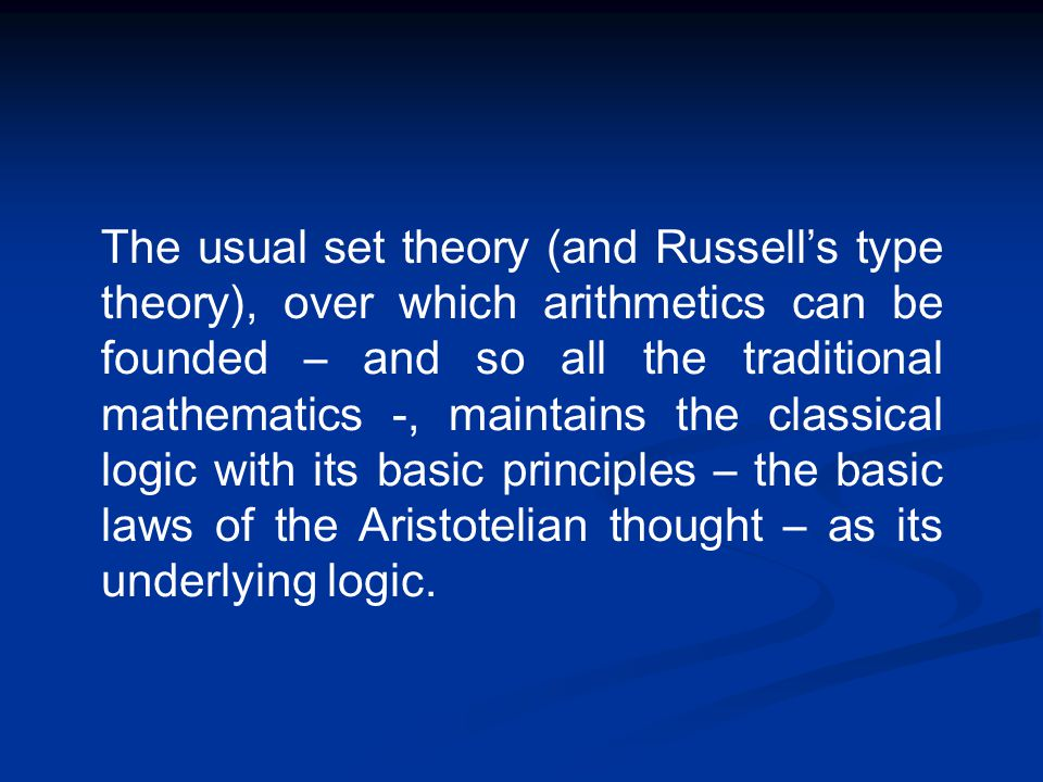 The usual set theory (and Russell's type theory), over which arithmetics can be founded – and so all the traditional mathematics -, maintains the clas