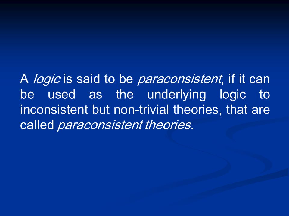 A logic is said to be paraconsistent, if it can be used as the underlying logic to inconsistent but non-trivial theories, that are called paraconsiste