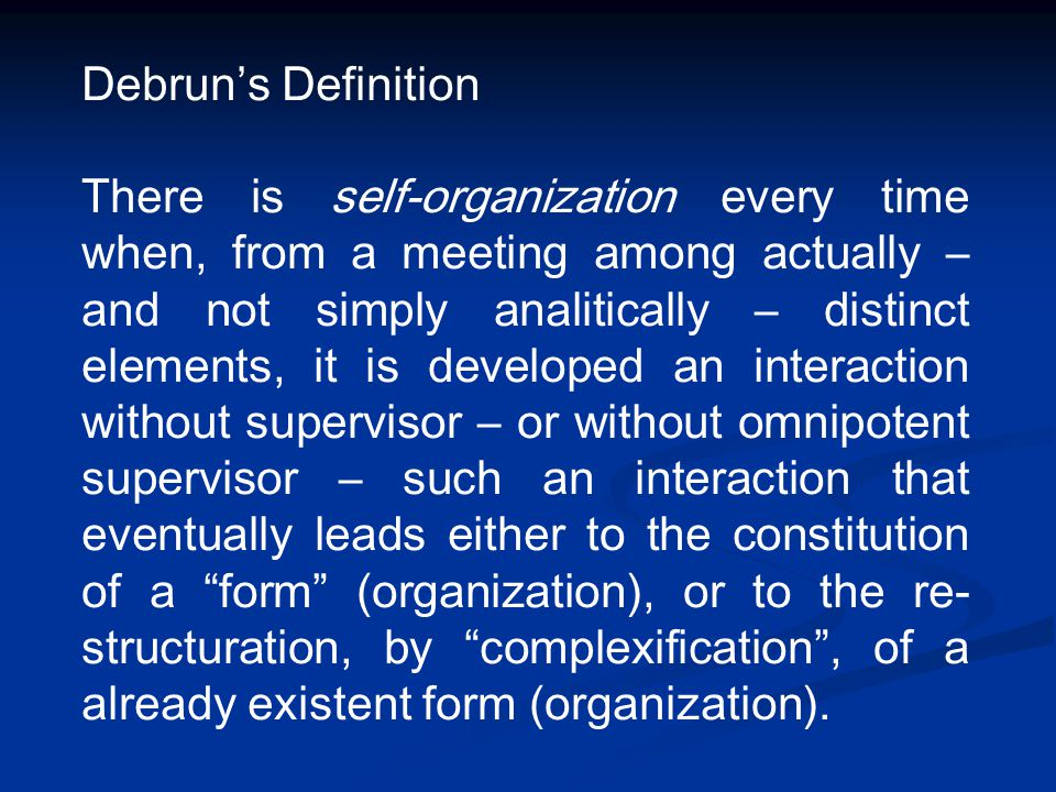 Debrun's Definition There is self-organization every time when, from a meeting among actually – and not simply analitically – distinct elements, it is