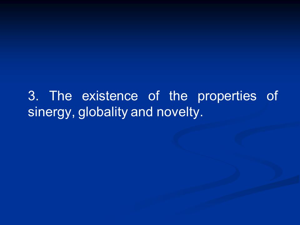 3. The existence of the properties of sinergy, globality and novelty.