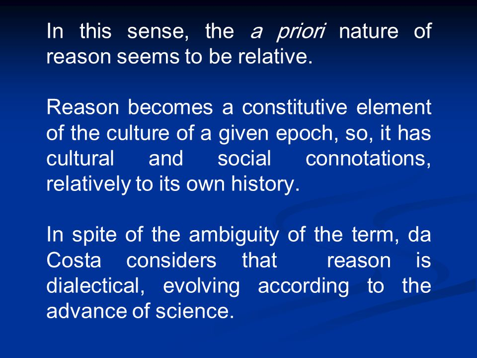 In this sense, the a priori nature of reason seems to be relative. Reason becomes a constitutive element of the culture of a given epoch, so, it has c