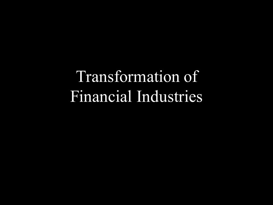 Transformation of Financial Industries
