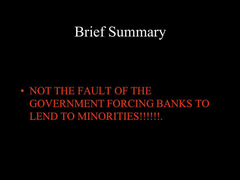 Brief Summary: Factors Causing Crises Bank deregulation Adjustable rate mortgages Transformation of lending industry Exploding housing prices No market checks Creation of incredible financial devices
