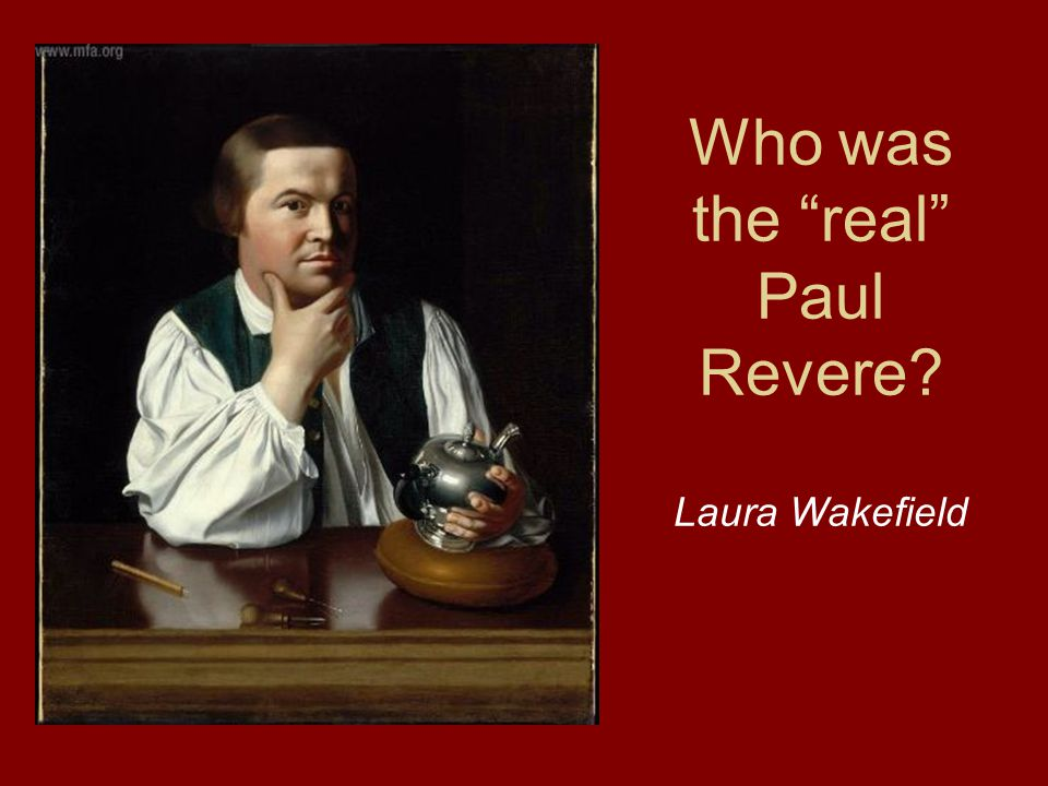 Who was the real Paul Revere? Laura Wakefield
