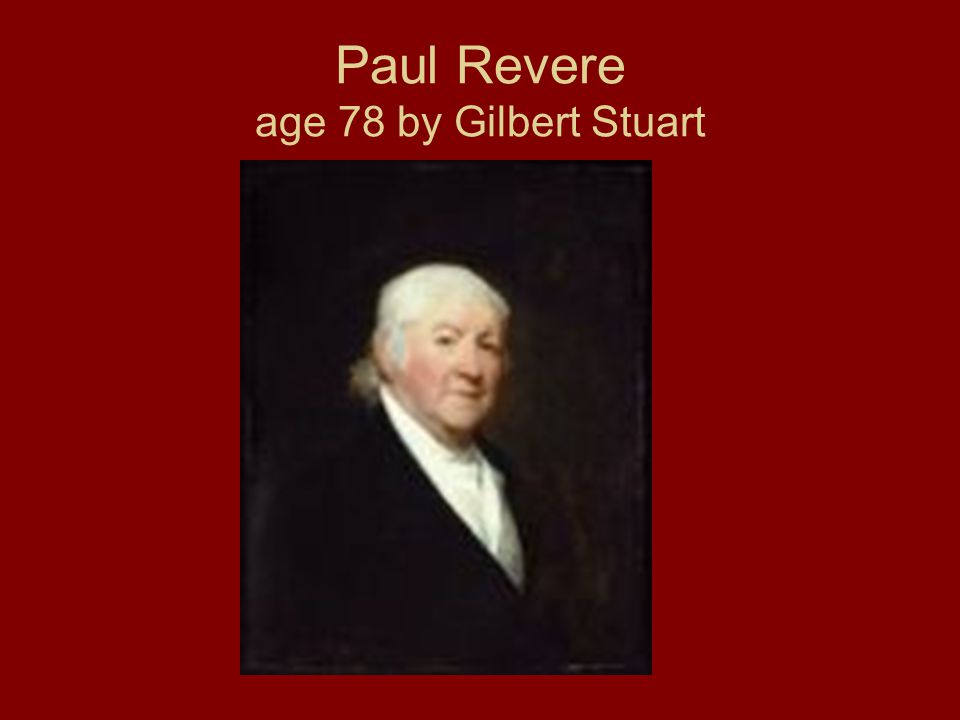 Paul Revere age 78 by Gilbert Stuart