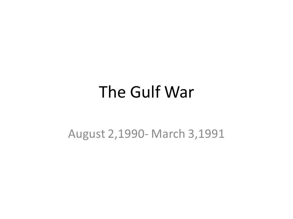 The Gulf War August 2,1990- March 3,1991