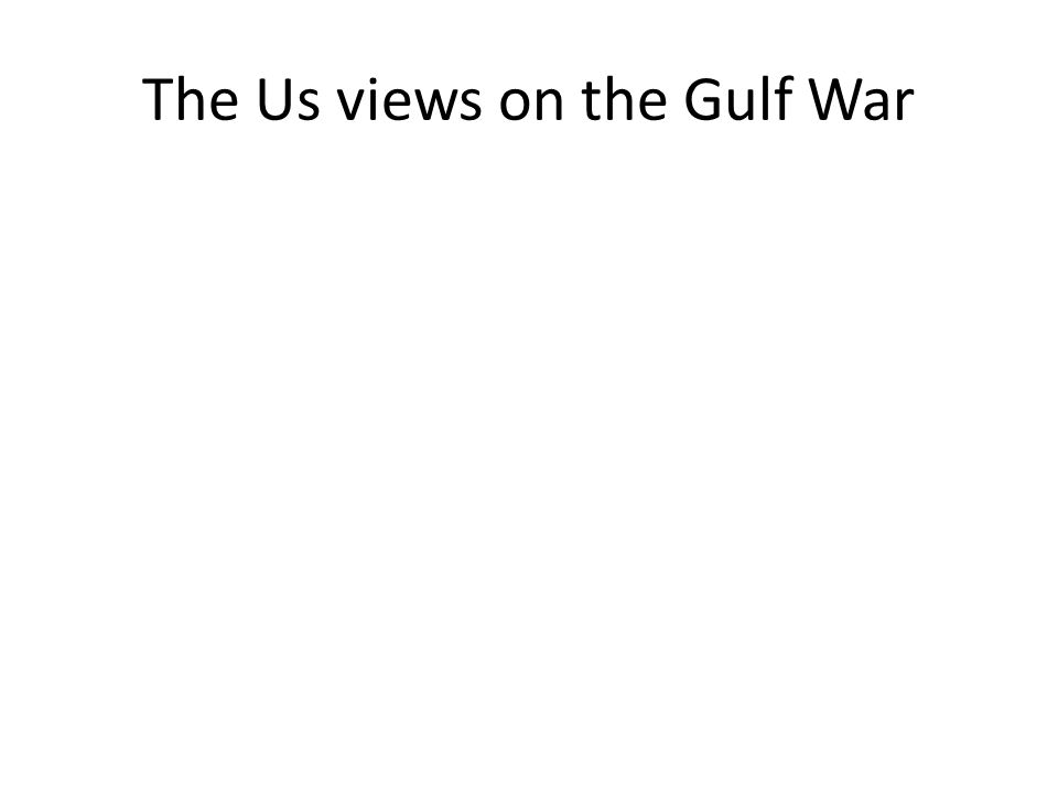The Us views on the Gulf War
