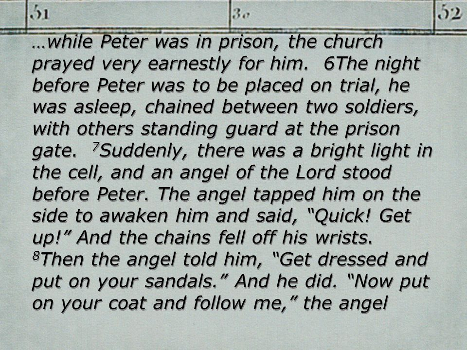 …while Peter was in prison, the church prayed very earnestly for him.