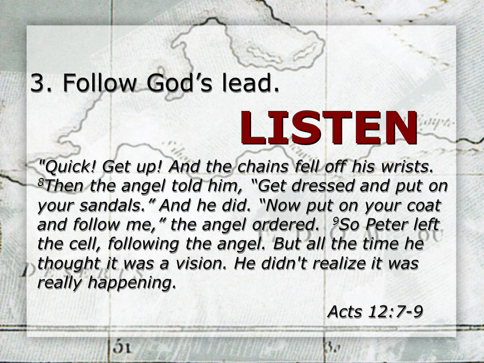 3. Follow God's lead. LISTEN Quick. Get up. And the chains fell off his wrists.