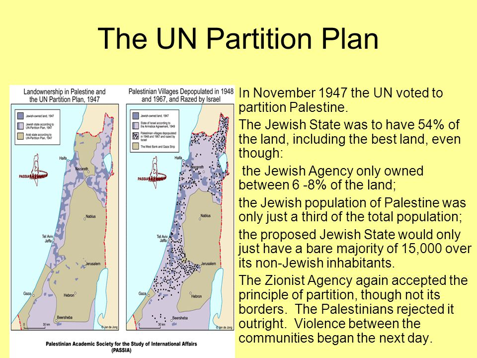 The United Nations Plan of 1947 The world was sick of war by 1945 and the prospect of another starting in the Middle East cheered no-one up.
