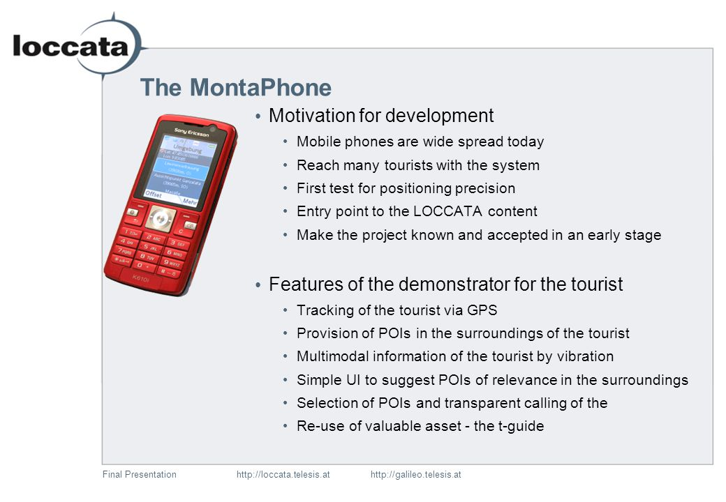 Final Presentationhttp://loccata.telesis.at http://galileo.telesis.at MontaPhone Idea Hardware Software Usage SmartPhone/MontaPhone Java and Bluetooth