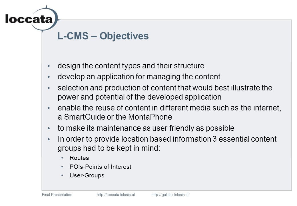 Final Presentationhttp://loccata.telesis.at http://galileo.telesis.at Content Management L-CMS L-CMS Objectives L-CMS Data structure L-CMS Routes L-CM