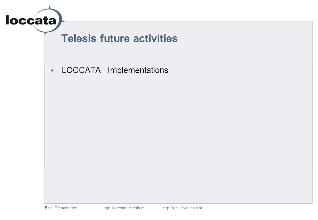 Final Presentationhttp://loccata.telesis.at http://galileo.telesis.at Future activities