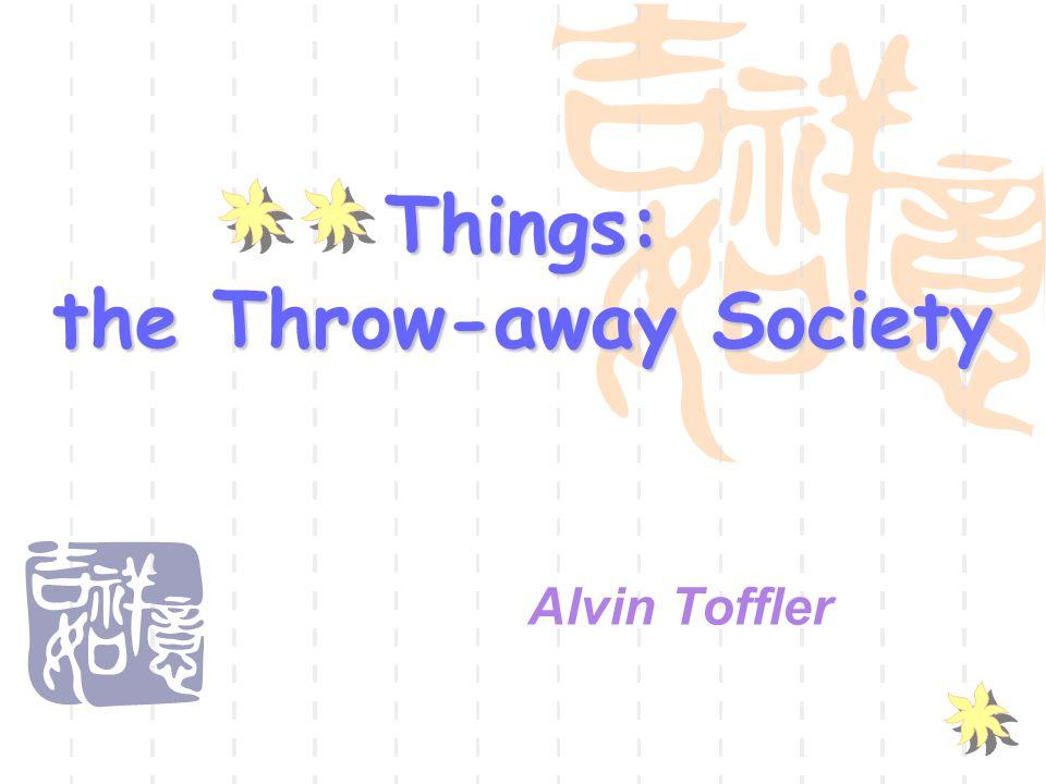 Things: the Throw-away Society Alvin Toffler