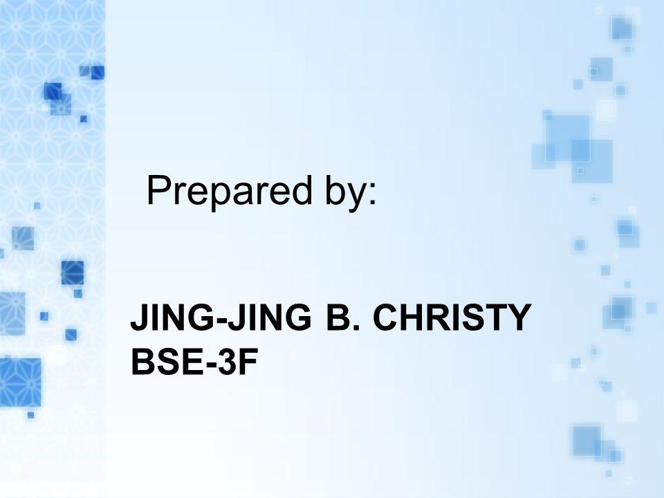 JING-JING B. CHRISTY BSE-3F Prepared by: