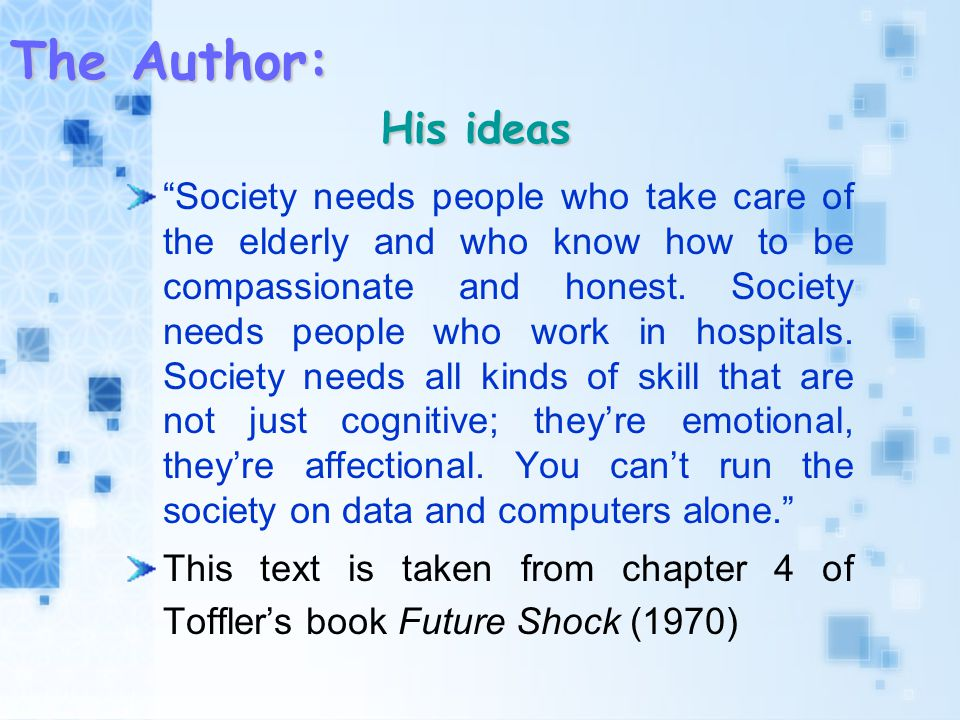 The Author: His ideas Society needs people who take care of the elderly and who know how to be compassionate and honest.