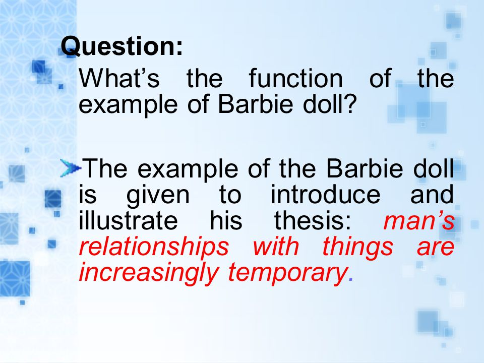 Question: What's the function of the example of Barbie doll.
