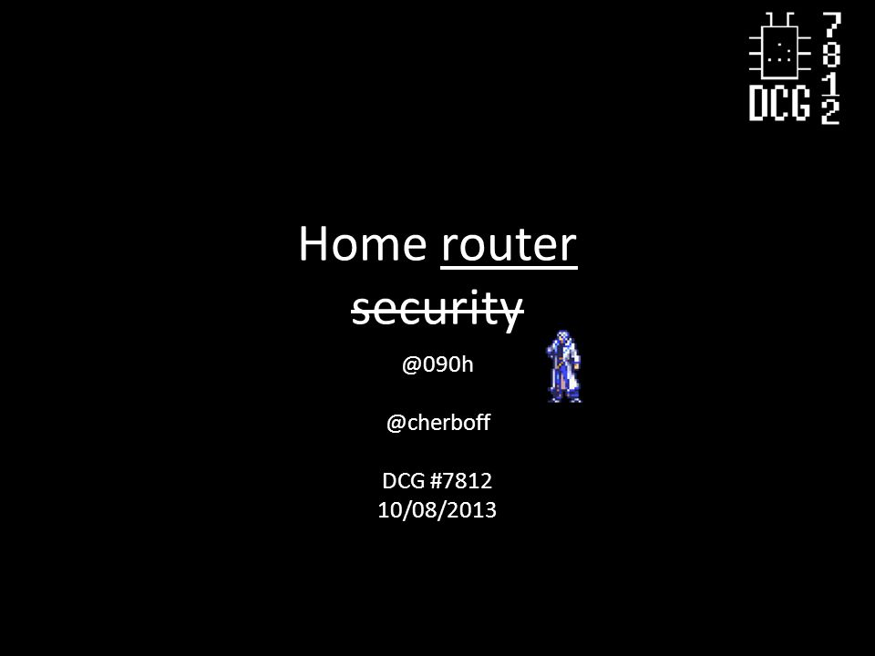 Home router security @090h @cherboff DCG #7812 10/08/2013