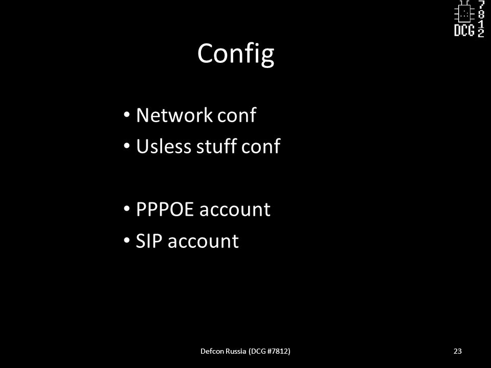 Network conf Usless stuff conf PPPOE account SIP account Defcon Russia (DCG #7812)23 Config