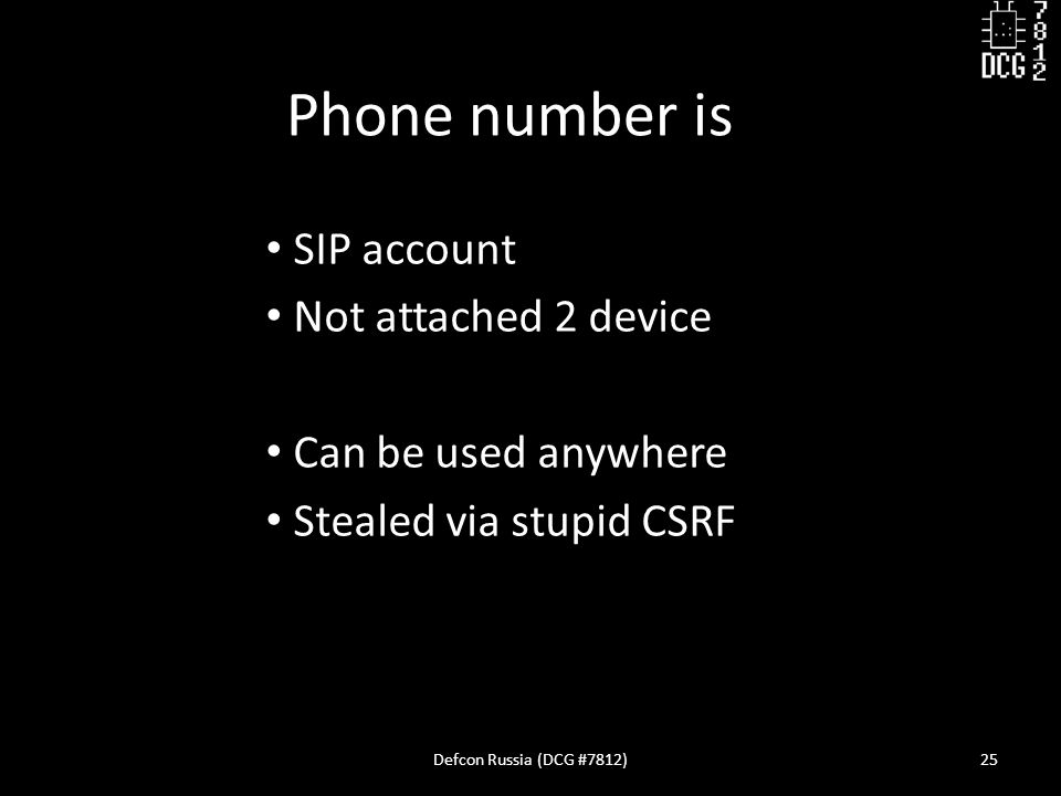SIP account Not attached 2 device Can be used anywhere Stealed via stupid CSRF Defcon Russia (DCG #7812)25 Phone number is