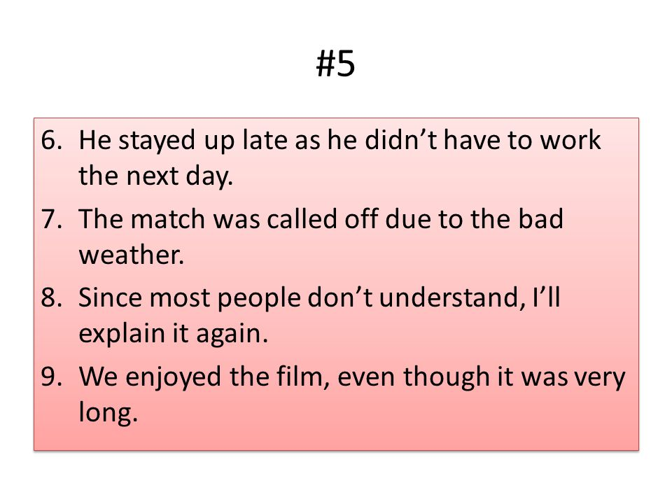 #5 6.He stayed up late as he didn't have to work the next day.