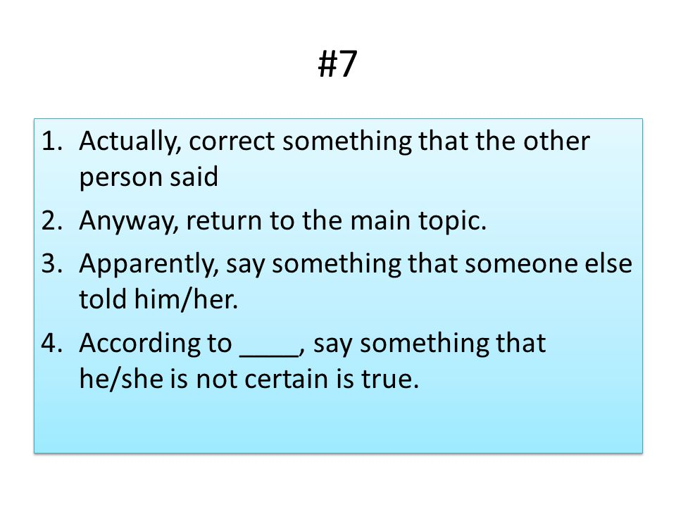 #7 1.Actually, correct something that the other person said 2.Anyway, return to the main topic.