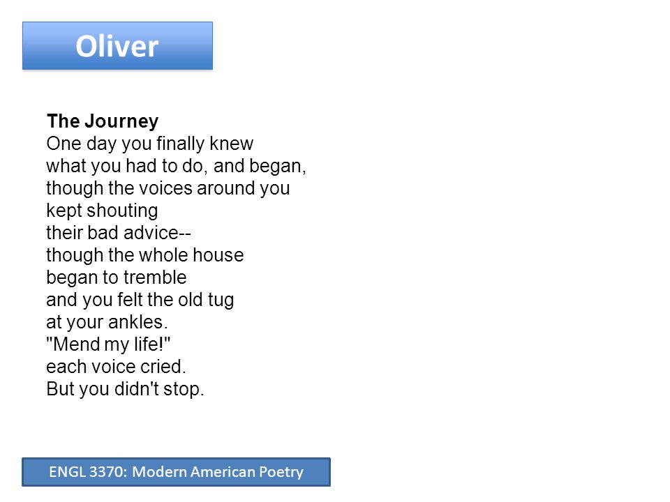 Oliver The Journey You knew what you had to do, though the wind pried with its stiff fingers at the very foundations, though their melancholy was terrible.
